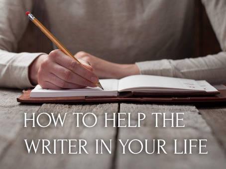 How to Help the Writer in Your Life