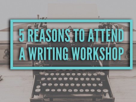 5 Reasons to Attend a Writing Workshop
