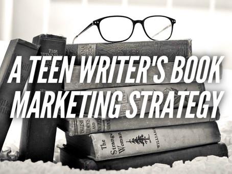 A Teen Writer's Book Marketing Strategy