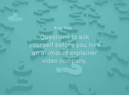 Questions to ask yourself before you hire an animated explainer video company.