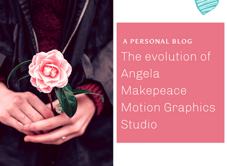 A personal blog: The evolution of Angela Makepeace Motion Graphics studio