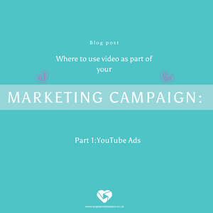 Where to use video as part of your marketing campaign: Part 1:YouTube Ads.