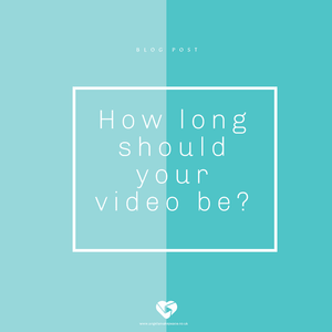 How long should your video be?