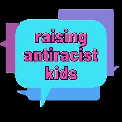 Raising Antiracist Kids Logo - Messages