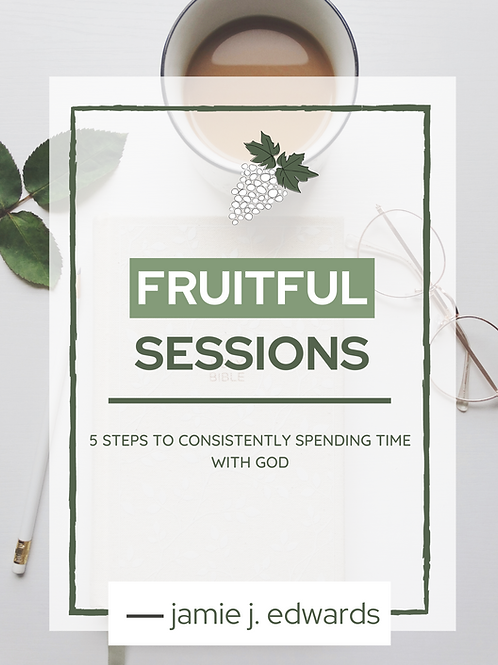 Fruitful Sessions : 5 Steps to Consistently Spending Time with God