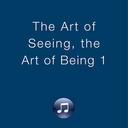 The Art of Seeing, The Art of Being