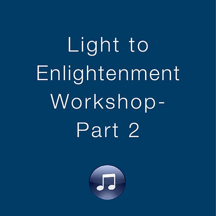 Light to Enlightenment Workshop – Part 2
