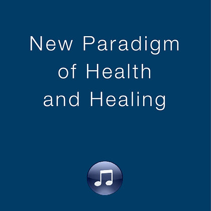 New Paradigm of Health and Healing