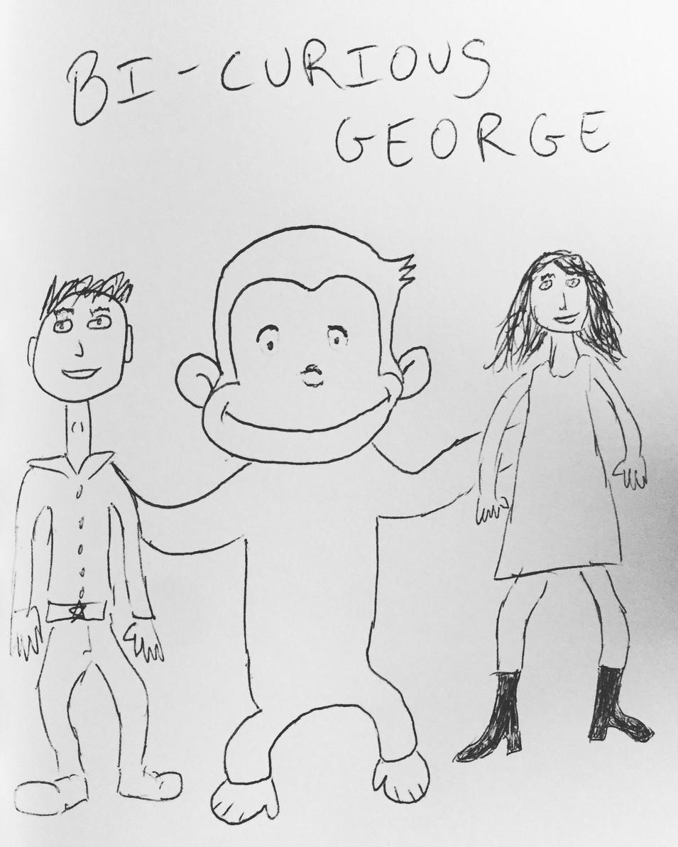 """""""Bi-Curious George"""""""