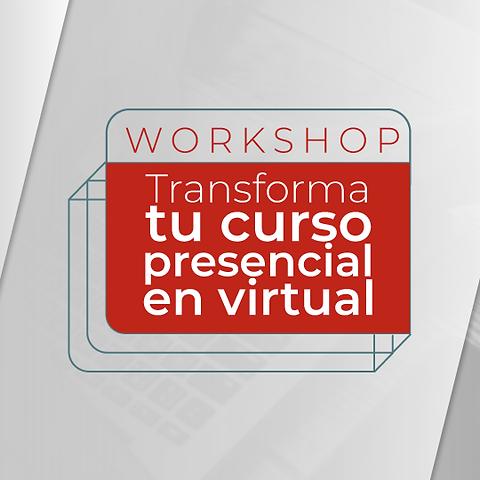 WorkShop: Transforma tu curso presencial en virtual