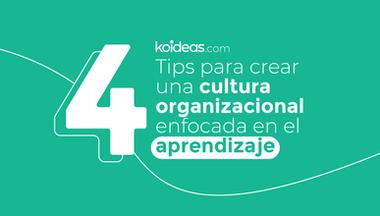 4 tips para crear una cultura organizacional enfocada en el aprendizaje