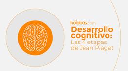 Desarrollo cognitivo: las 4 etapas de Jean Piaget