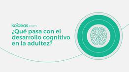 ¿Qué pasa con el desarrollo cognitivo en la adultez?