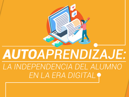 Autoaprendizaje: la independencia del alumno en la era digital