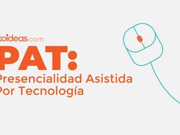 Metodología PAT: Presencialidad Asistida Por Tecnología