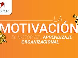 La motivación: el motor del aprendizaje organizacional