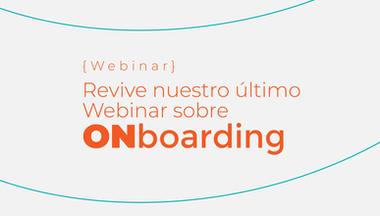 ¡Revive nuestro último Webinar sobre ONboarding!