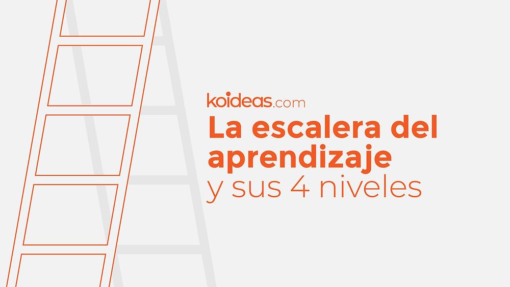 Koideas - La escalera del aprendizaje y sus 4 niveles