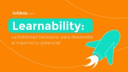 Learnability: Habilidad necesaria para desarrollar tu máximo potencial