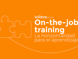 On the Job training: la horizontalidad para el aprendizaje