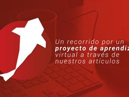 Un proyecto de aprendizaje virtual a través de nuestros artículos