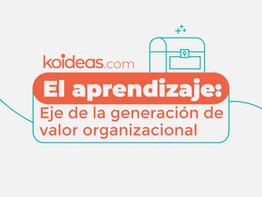 El aprendizaje: eje de la generación de valor organizacional