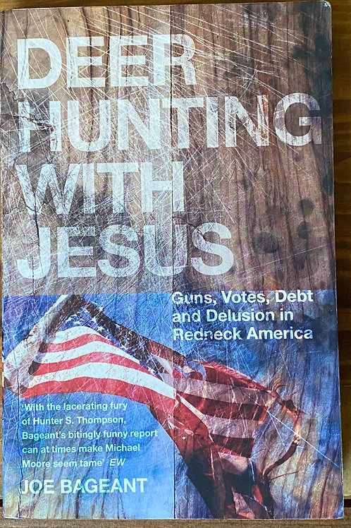 Deer Hunting with Jesus: Dispatches from America's Class War - Joe Bageant