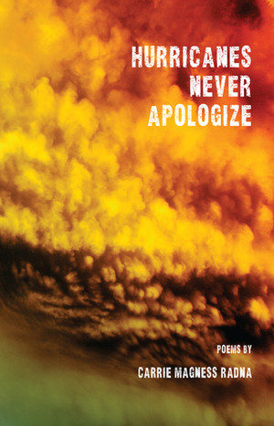 Hurricanes Never Apologize by Carrie Magness Radna