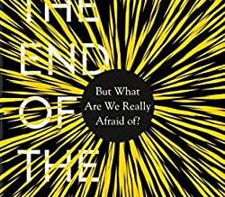 It's the End of the World: But What Are We Really Afraid Of? by Adam Roberts