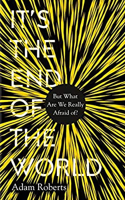 61It's the End of the World: But What Are We Really Afraid Of? by Adam Roberts