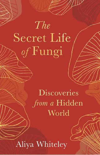 The Secret Life of Fungi: 