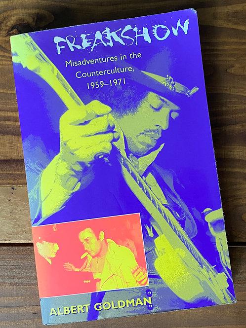 Freakshow: Misadventures in the Counterculture, 1959-1971. Albert Goldman