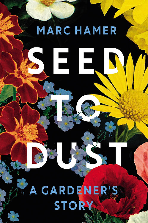 Seed to Dust by Marc Hamer