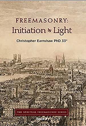 Freemasonry: Initiation by Light by Christopher Earnshaw