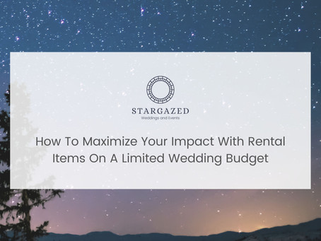 How To Maximize Your Impact With Rental Items on a Limited Wedding Budget