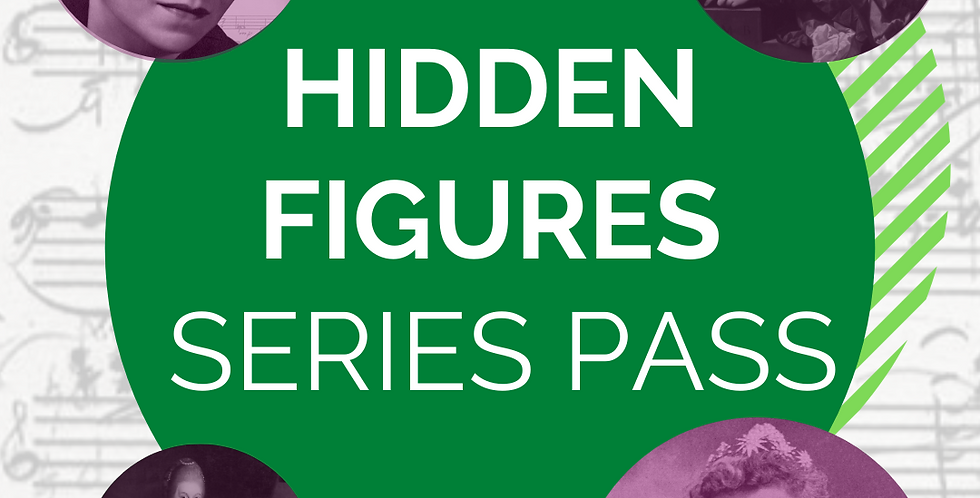 DISCOVERY SERIES Pass - Hidden Figures  Women Composers through the Ages