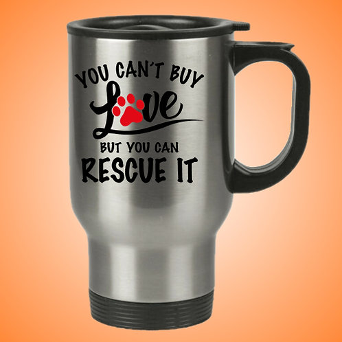 You can't buy love but you can rescue it Travel Mug
