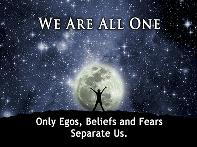 we-are-all-one-only-egos-beliefs-and-fears-separate-us