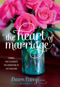 The Heart of Marriage: Stories that celebrate the adventure of life together
