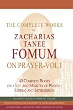 The Complete Works of Zacharias Tanee Fomum on Prayer-Volume 1