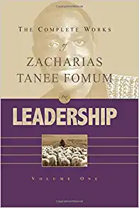 The Complete Works of Zacharias Tanee Fomum on Leadership