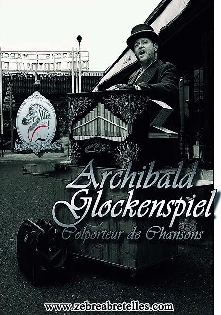 Affiche Spectacle Archibald Glockenspiel Colporteur deChansons Cie du Zèbre à Bretelles Spectacle Musique Mécanique Orgue de Barbarie Chanson