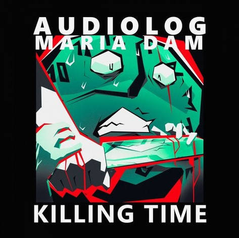 (2018) Audiolog & Maria Dam - Killing Time
