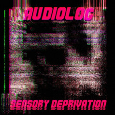 (2019) Audiolog - Sensory Deprivation