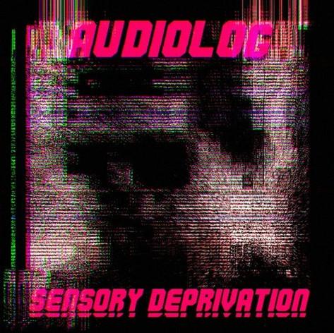 (2019) Audiolog - Sensory Deprivation