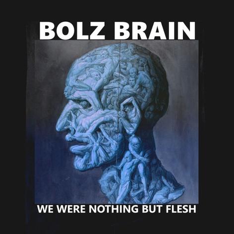(2017) Bolz Brain - We Were Nothing But Flesh