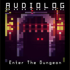 (2019) Audiolog - Enter The Dungeon