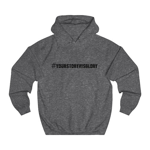 #yourstoryhisglory  College Hoodie