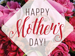 Sunday 5/9, Happy Mother's Day