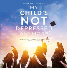 My Child's Not Depressed Anymore by Melissa Lopez-Larson, M.D.
